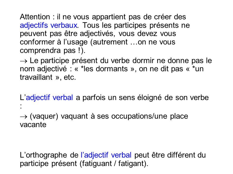 Attention : il ne vous appartient pas de créer des adjectifs verbaux