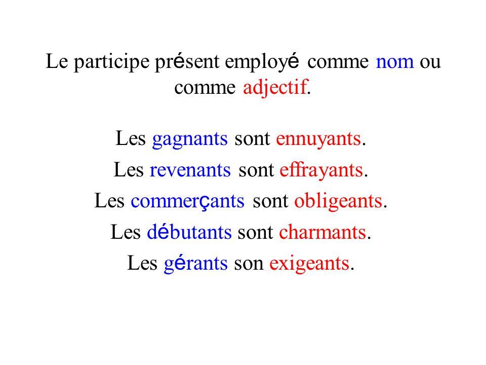 Le participe présent employé comme nom ou comme adjectif.