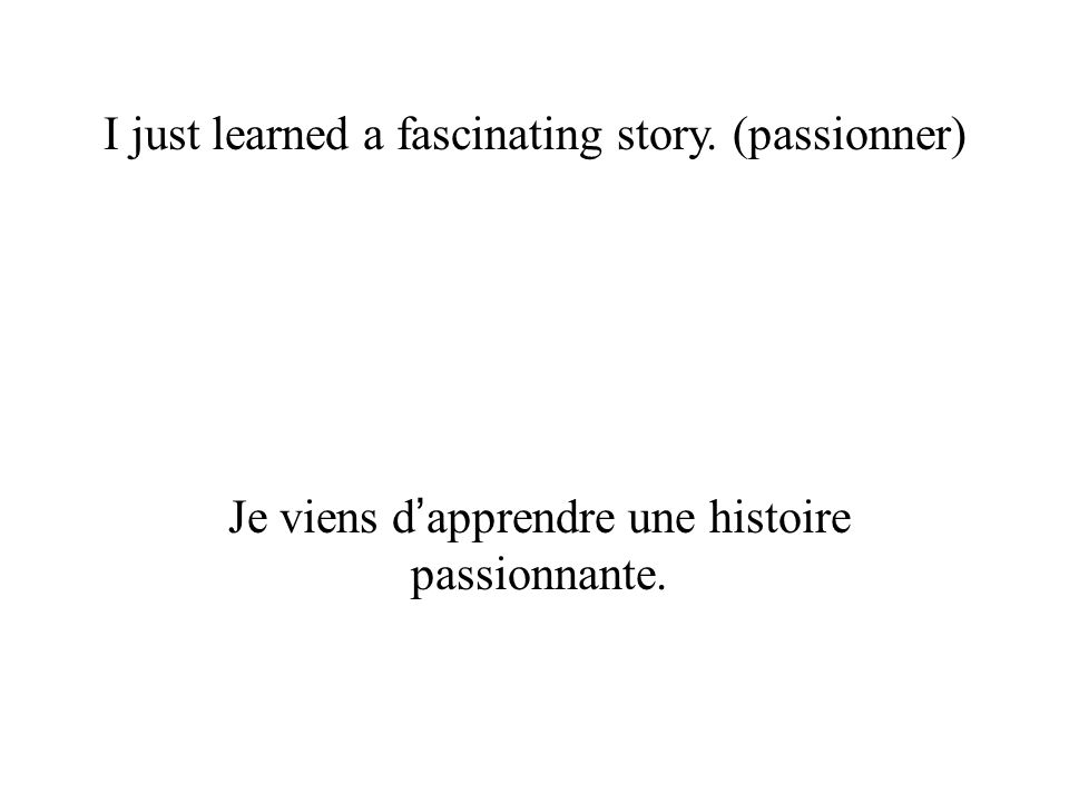 I just learned a fascinating story. (passionner)