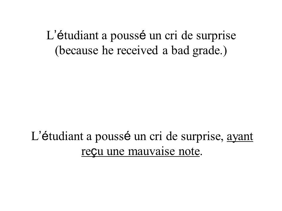 L'étudiant a poussé un cri de surprise, ayant reçu une mauvaise note.