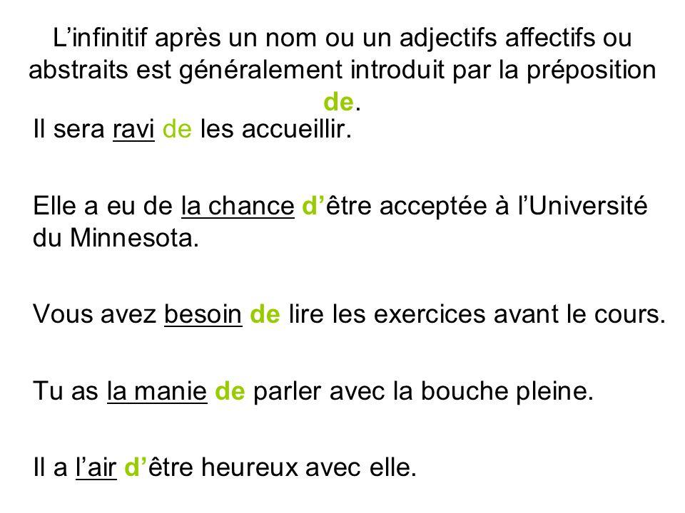 L'infinitif après un nom ou un adjectifs affectifs ou abstraits est généralement introduit par la préposition de.