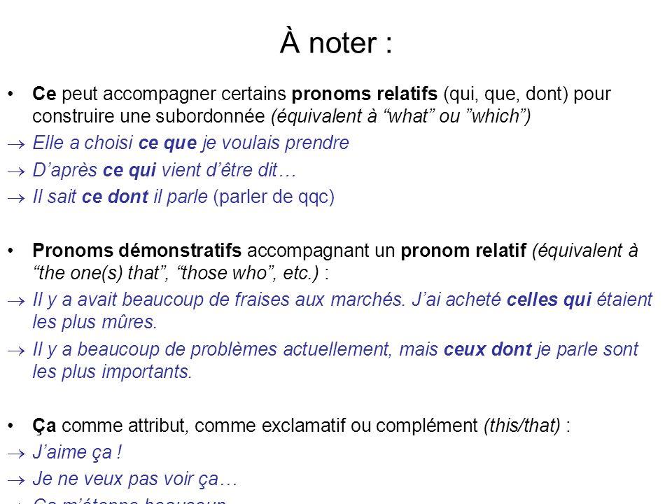 À noter : Ce peut accompagner certains pronoms relatifs (qui, que, dont) pour construire une subordonnée (équivalent à what ou which )