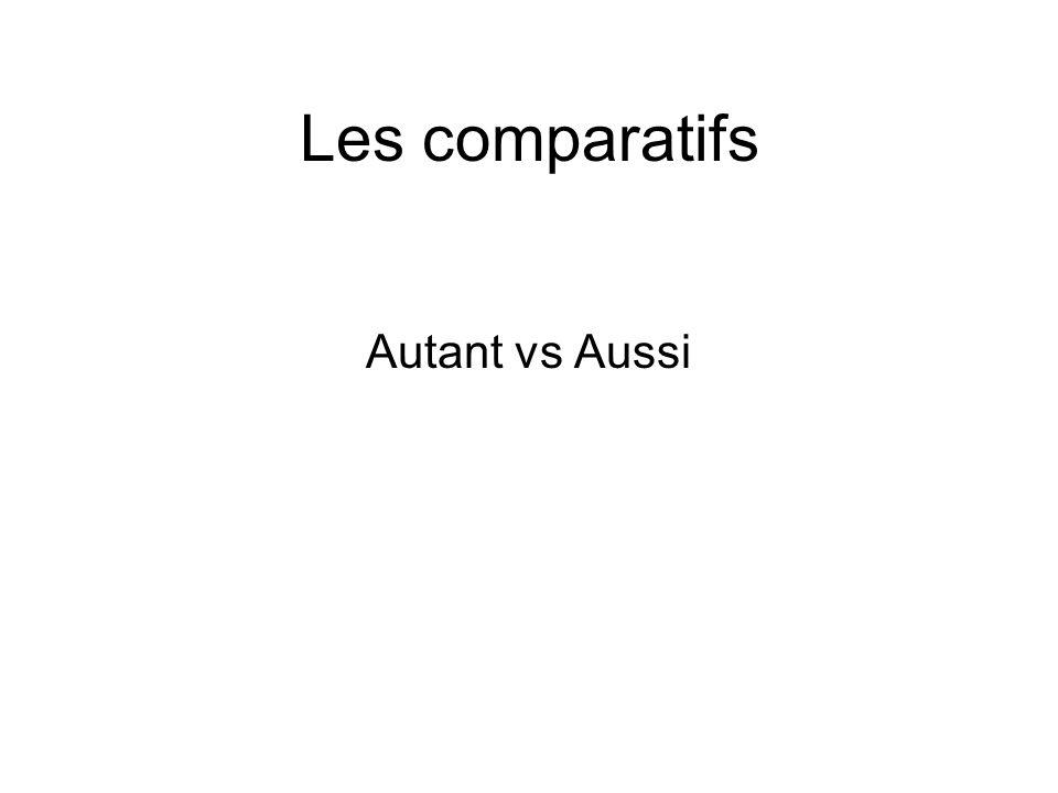 Les comparatifs Autant vs Aussi