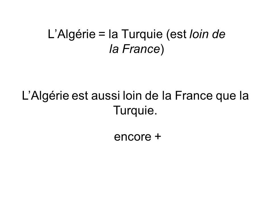 L'Algérie = la Turquie (est loin de la France)