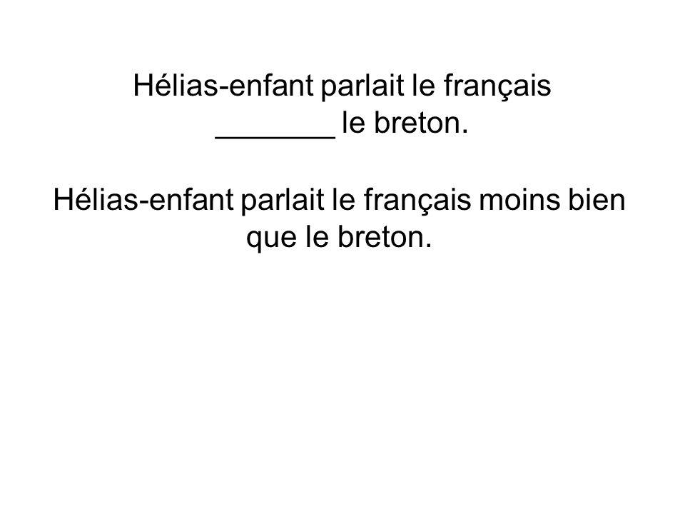 Hélias-enfant parlait le français _______ le breton.