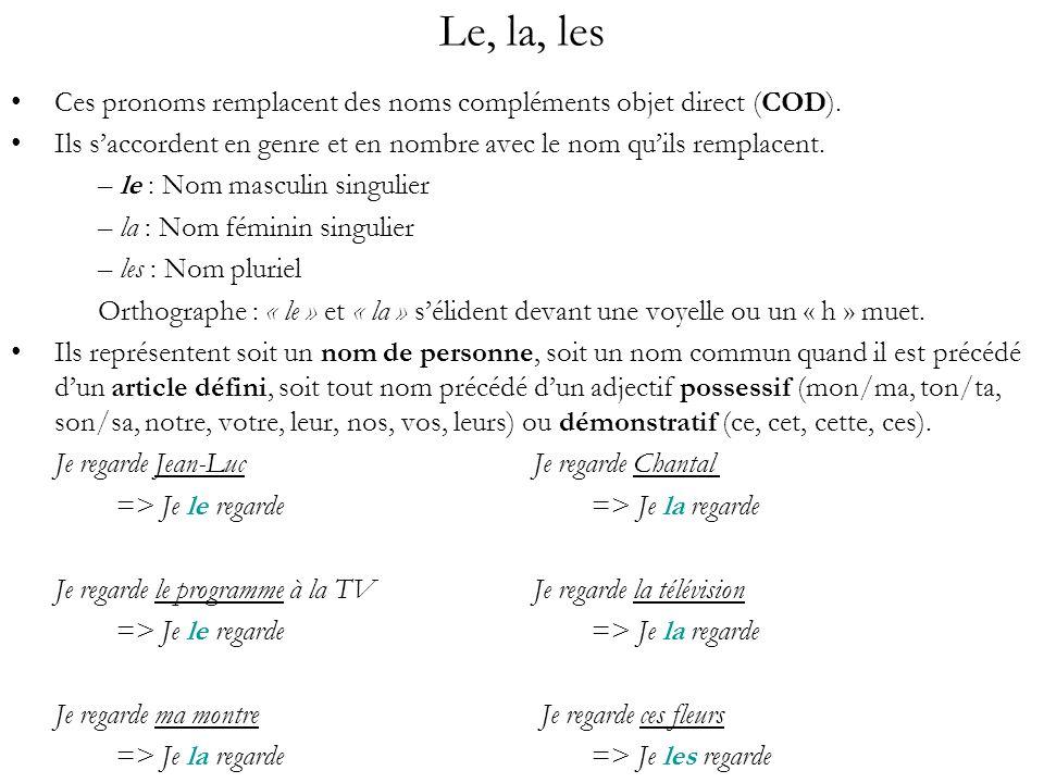 Le, la, les Ces pronoms remplacent des noms compléments objet direct (COD). Ils s'accordent en genre et en nombre avec le nom qu'ils remplacent.