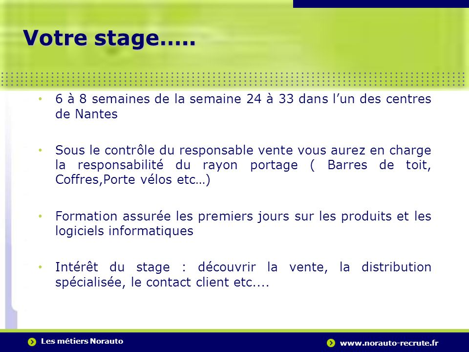 Votre stage…..6 à 8 semaines de la semaine 24 à 33 dans l'un des centres de Nantes.