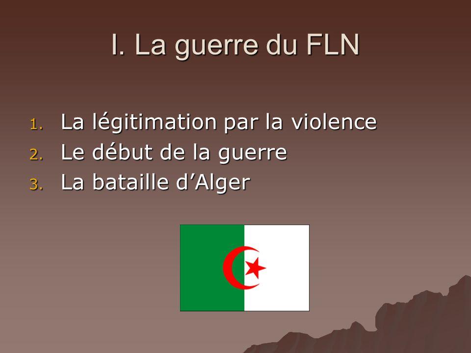 I. La guerre du FLN La légitimation par la violence