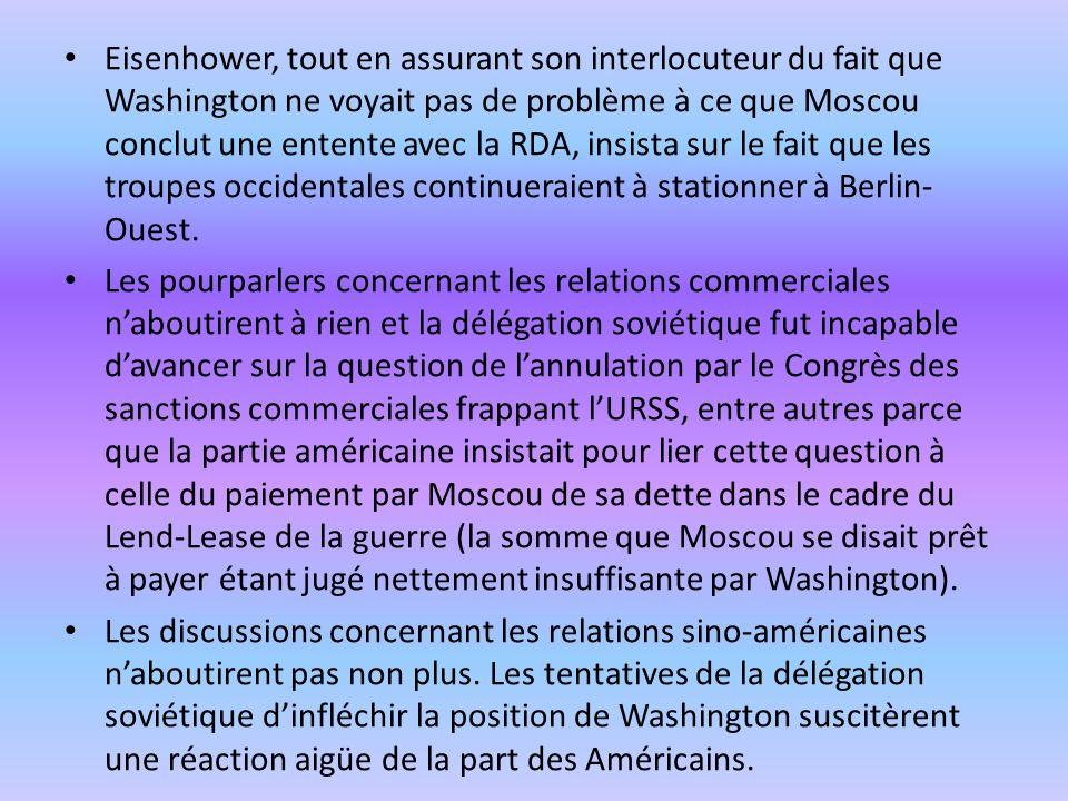 Eisenhower, tout en assurant son interlocuteur du fait que Washington ne voyait pas de problème à ce que Moscou conclut une entente avec la RDA, insista sur le fait que les troupes occidentales continueraient à stationner à Berlin-Ouest.