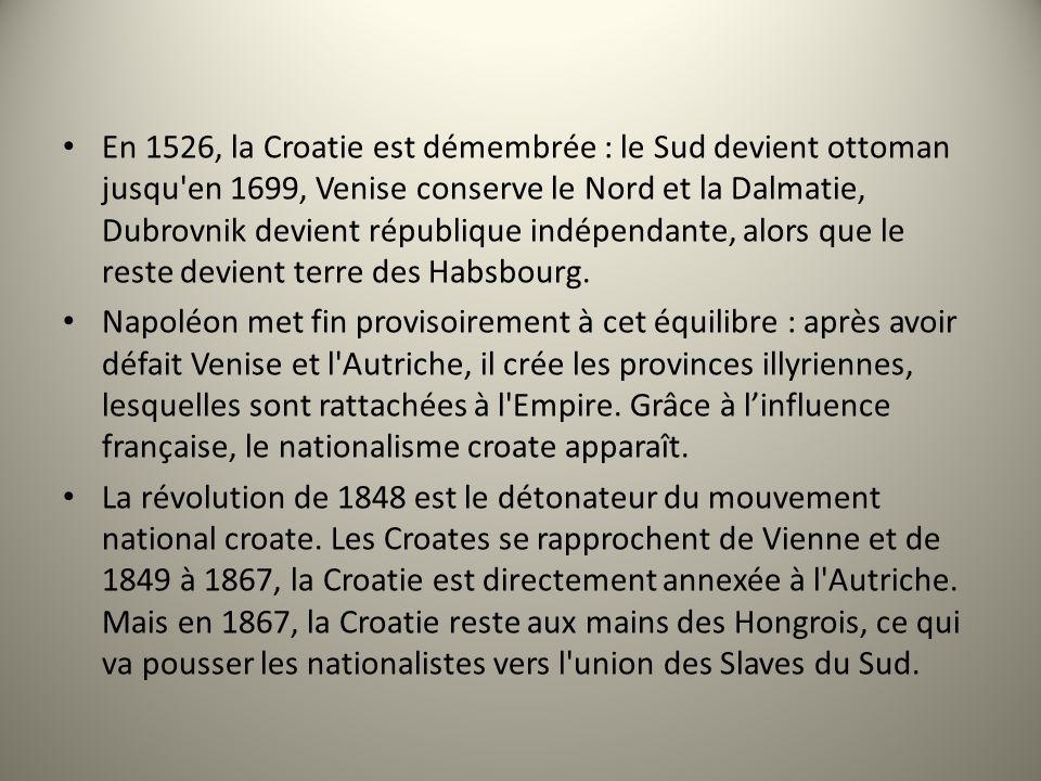 En 1526, la Croatie est démembrée : le Sud devient ottoman jusqu en 1699, Venise conserve le Nord et la Dalmatie, Dubrovnik devient république indépendante, alors que le reste devient terre des Habsbourg.