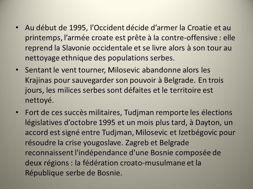 Au début de 1995, l'Occident décide d'armer la Croatie et au printemps, l'armée croate est prête à la contre-offensive : elle reprend la Slavonie occidentale et se livre alors à son tour au nettoyage ethnique des populations serbes.