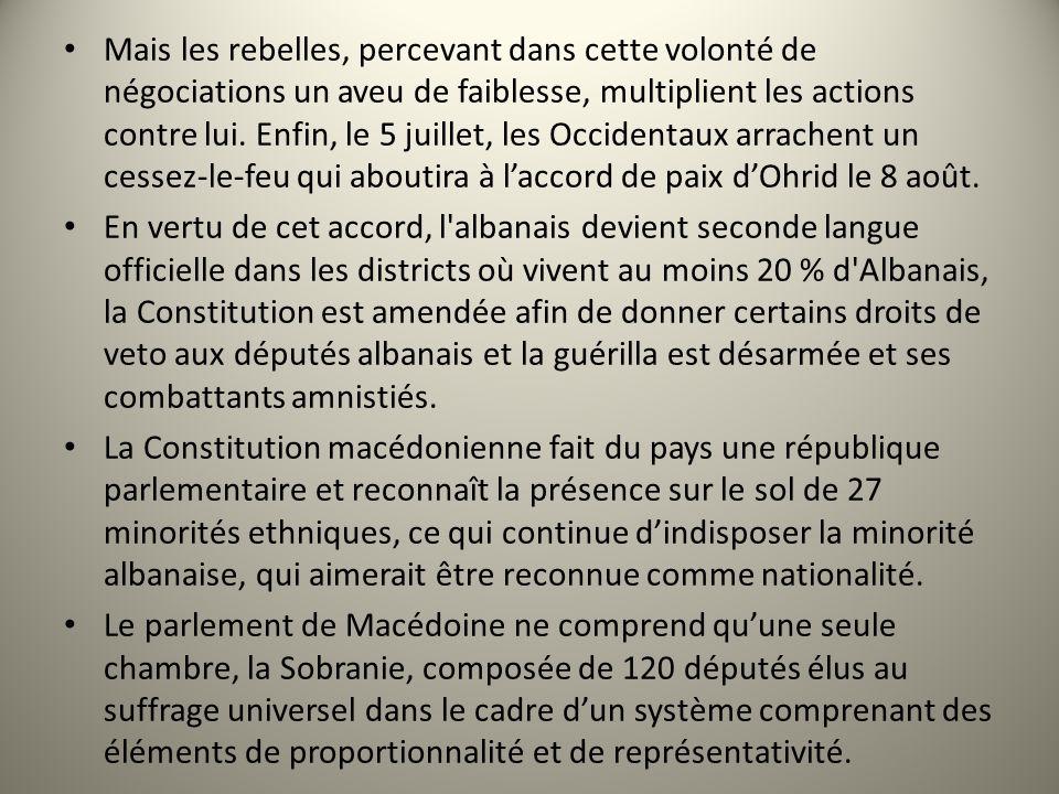 Mais les rebelles, percevant dans cette volonté de négociations un aveu de faiblesse, multiplient les actions contre lui. Enfin, le 5 juillet, les Occidentaux arrachent un cessez-le-feu qui aboutira à l'accord de paix d'Ohrid le 8 août.