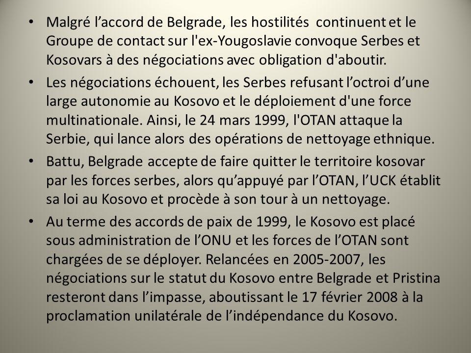 Malgré l'accord de Belgrade, les hostilités continuent et le Groupe de contact sur l ex-Yougoslavie convoque Serbes et Kosovars à des négociations avec obligation d aboutir.