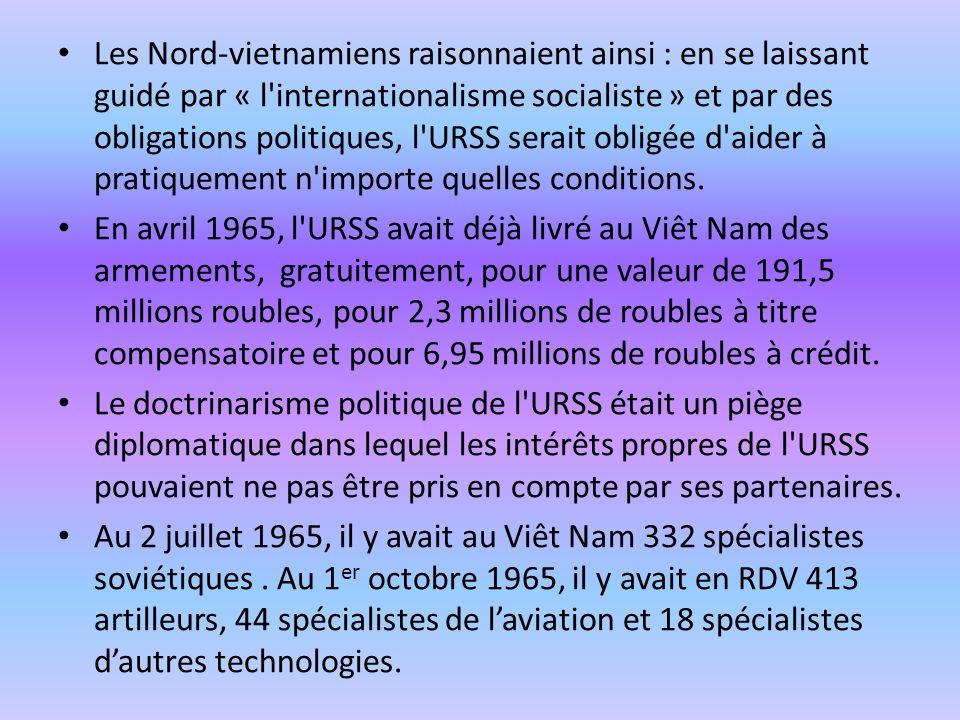 Les Nord-vietnamiens raisonnaient ainsi : en se laissant guidé par « l internationalisme socialiste » et par des obligations politiques, l URSS serait obligée d aider à pratiquement n importe quelles conditions.
