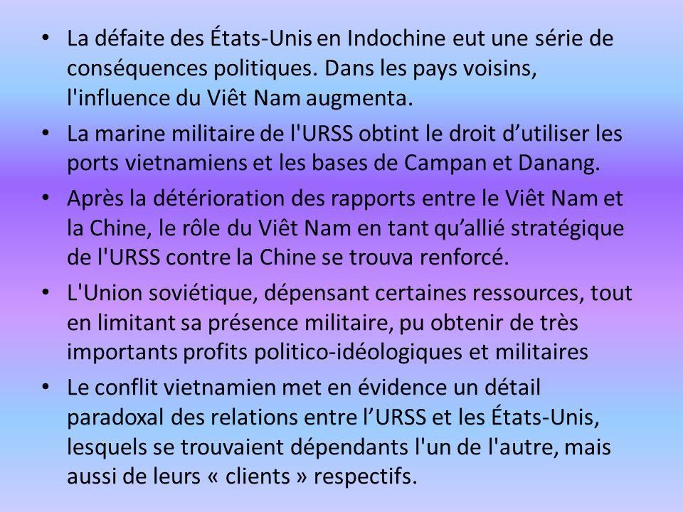 La défaite des États-Unis en Indochine eut une série de conséquences politiques. Dans les pays voisins, l influence du Viêt Nam augmenta.