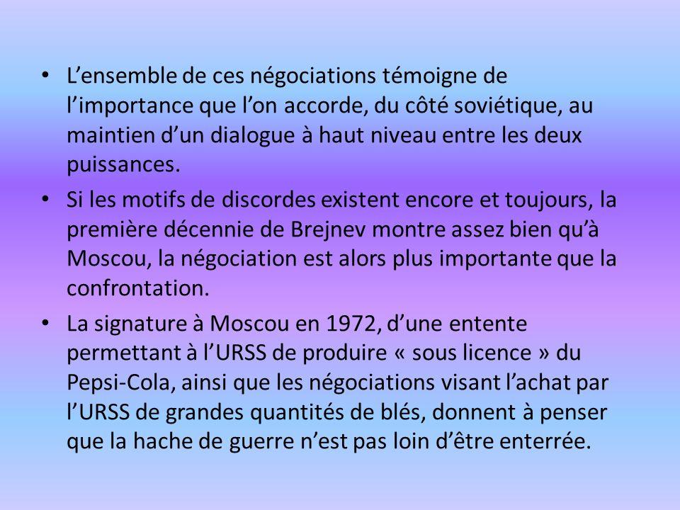 L'ensemble de ces négociations témoigne de l'importance que l'on accorde, du côté soviétique, au maintien d'un dialogue à haut niveau entre les deux puissances.