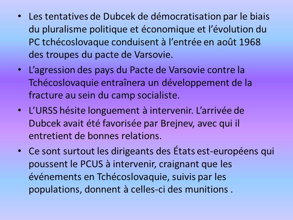 Les tentatives de Dubcek de démocratisation par le biais du pluralisme politique et économique et l'évolution du PC tchécoslovaque conduisent à l'entrée en août 1968 des troupes du pacte de Varsovie.
