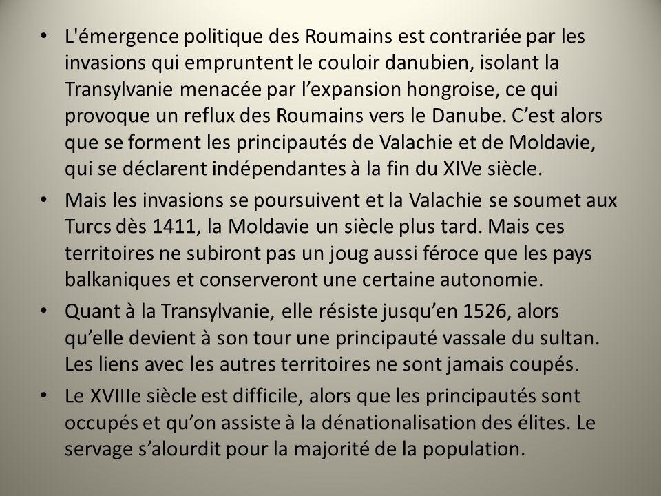 L émergence politique des Roumains est contrariée par les invasions qui empruntent le couloir danubien, isolant la Transylvanie menacée par l'expansion hongroise, ce qui provoque un reflux des Roumains vers le Danube. C'est alors que se forment les principautés de Valachie et de Moldavie, qui se déclarent indépendantes à la fin du XIVe siècle.
