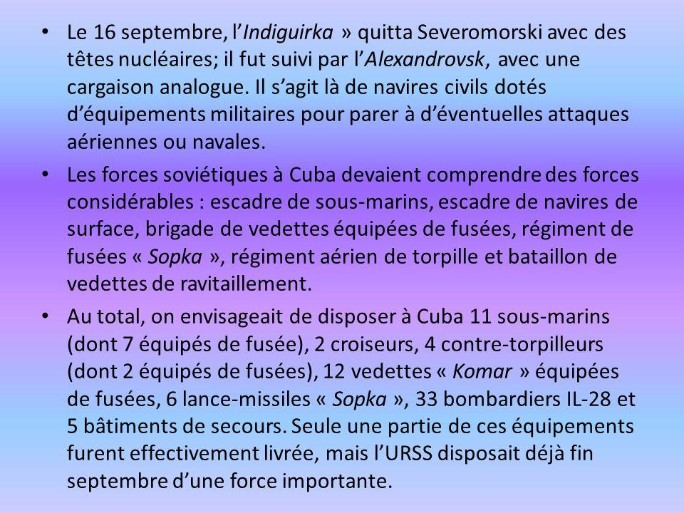 Le 16 septembre, l'Indiguirka » quitta Severomorski avec des têtes nucléaires; il fut suivi par l'Alexandrovsk, avec une cargaison analogue. Il s'agit là de navires civils dotés d'équipements militaires pour parer à d'éventuelles attaques aériennes ou navales.