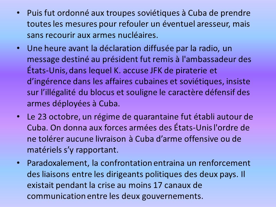 Puis fut ordonné aux troupes soviétiques à Cuba de prendre toutes les mesures pour refouler un éventuel aresseur, mais sans recourir aux armes nucléaires.