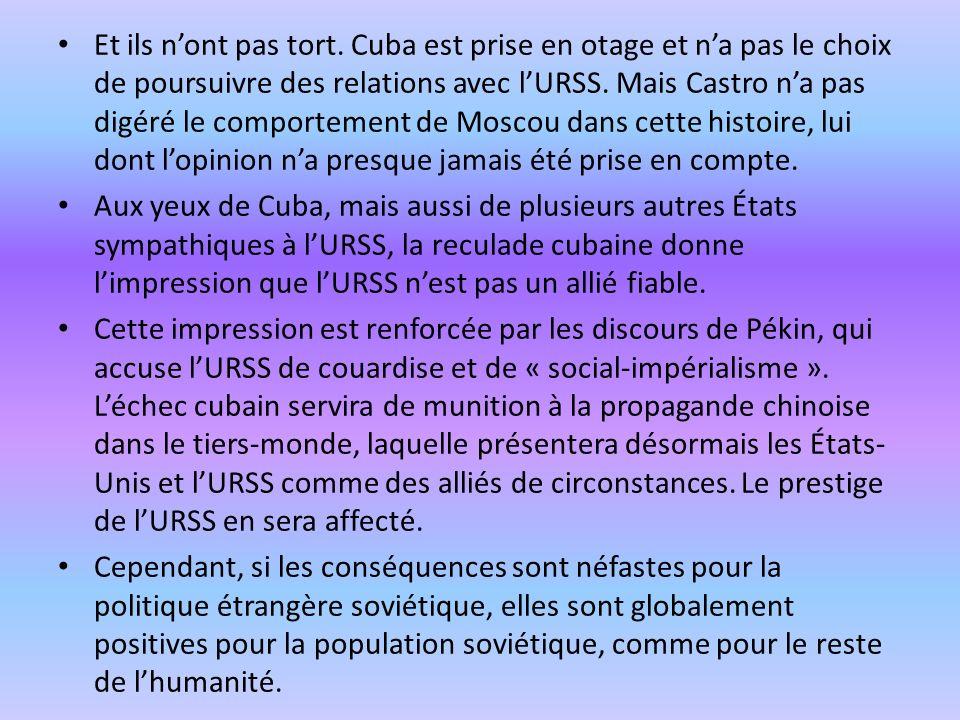 Et ils n'ont pas tort. Cuba est prise en otage et n'a pas le choix de poursuivre des relations avec l'URSS. Mais Castro n'a pas digéré le comportement de Moscou dans cette histoire, lui dont l'opinion n'a presque jamais été prise en compte.