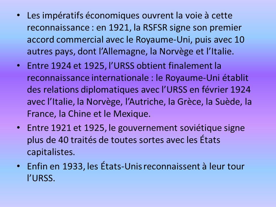Les impératifs économiques ouvrent la voie à cette reconnaissance : en 1921, la RSFSR signe son premier accord commercial avec le Royaume-Uni, puis avec 10 autres pays, dont l'Allemagne, la Norvège et l'Italie.