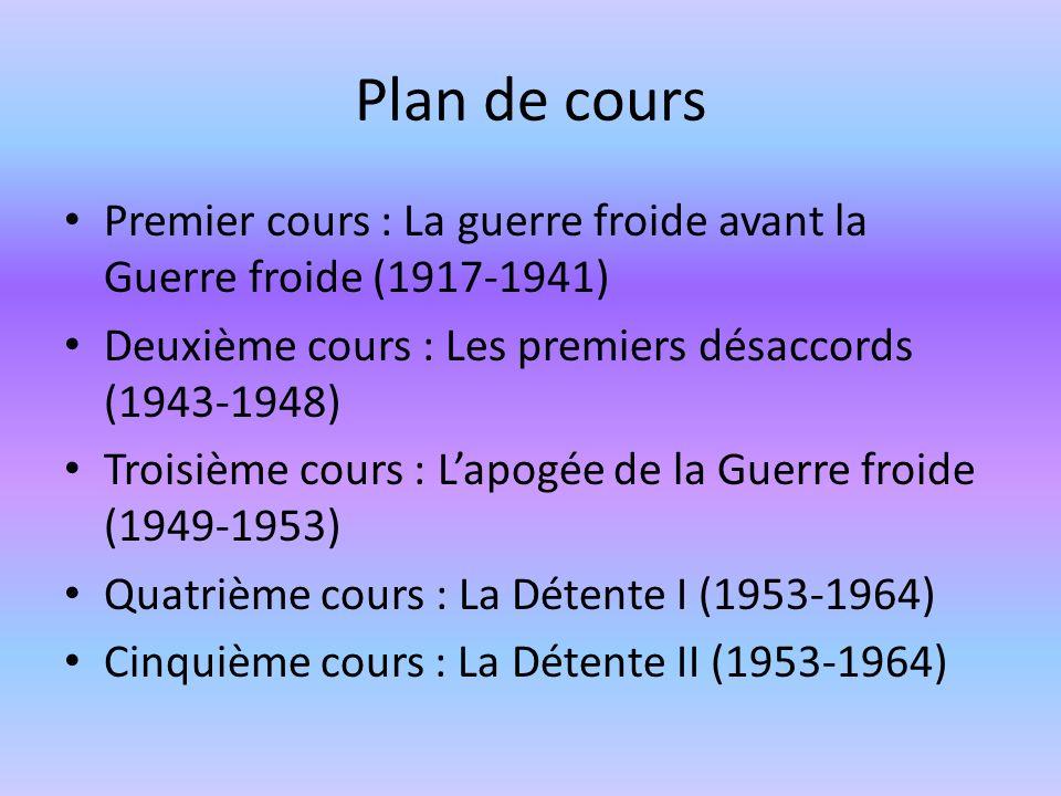 Plan de coursPremier cours : La guerre froide avant la Guerre froide (1917-1941) Deuxième cours : Les premiers désaccords (1943-1948)