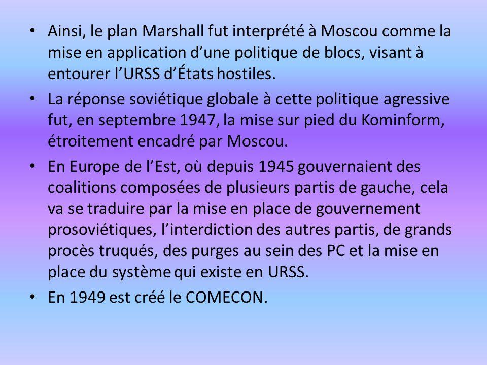 Ainsi, le plan Marshall fut interprété à Moscou comme la mise en application d'une politique de blocs, visant à entourer l'URSS d'États hostiles.
