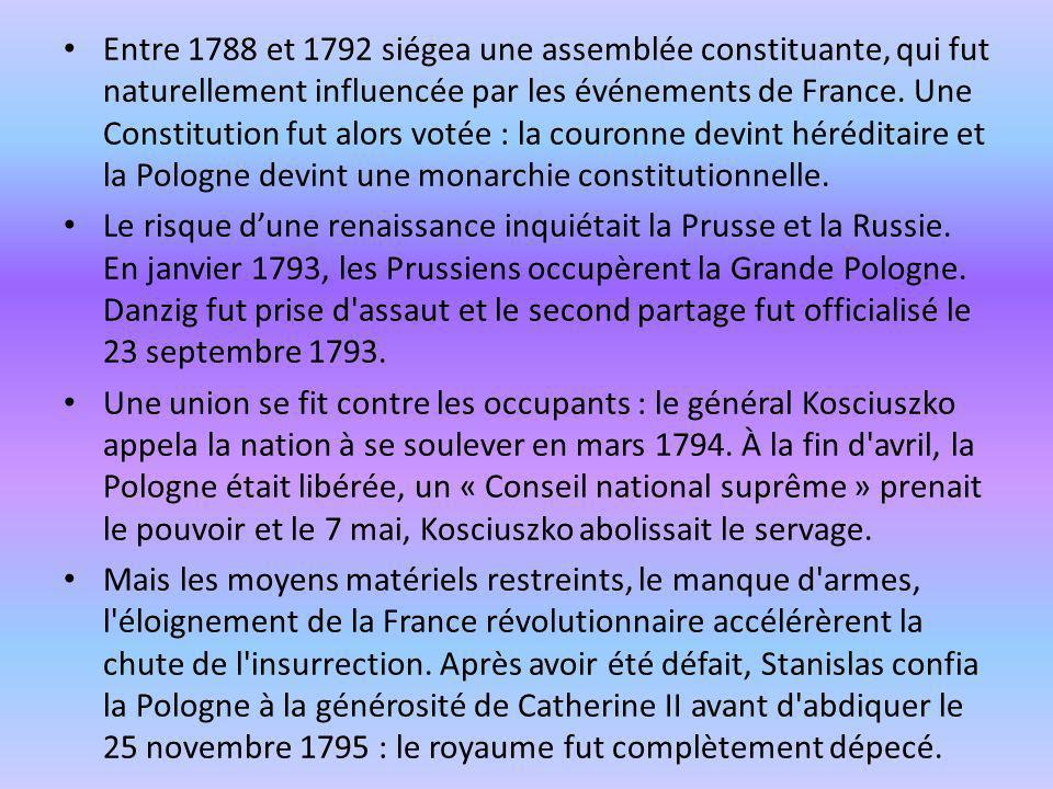 Entre 1788 et 1792 siégea une assemblée constituante, qui fut naturellement influencée par les événements de France. Une Constitution fut alors votée : la couronne devint héréditaire et la Pologne devint une monarchie constitutionnelle.