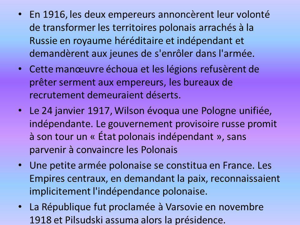 En 1916, les deux empereurs annoncèrent leur volonté de transformer les territoires polonais arrachés à la Russie en royaume héréditaire et indépendant et demandèrent aux jeunes de s enrôler dans l armée.