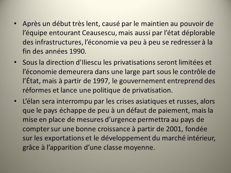 Après un début très lent, causé par le maintien au pouvoir de l'équipe entourant Ceausescu, mais aussi par l'état déplorable des infrastructures, l'économie va peu à peu se redresser à la fin des années 1990.