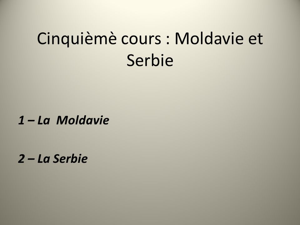 Cinquièmè cours : Moldavie et Serbie