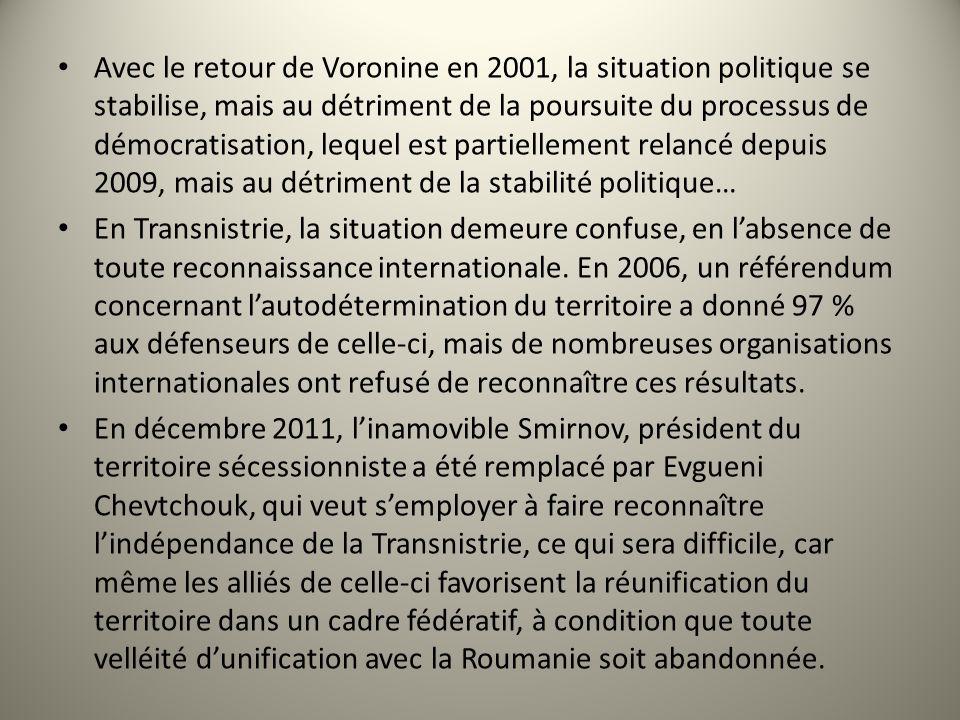 Avec le retour de Voronine en 2001, la situation politique se stabilise, mais au détriment de la poursuite du processus de démocratisation, lequel est partiellement relancé depuis 2009, mais au détriment de la stabilité politique…
