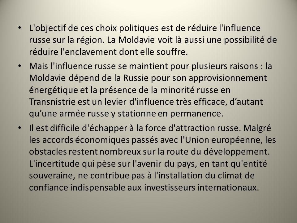 L objectif de ces choix politiques est de réduire l influence russe sur la région. La Moldavie voit là aussi une possibilité de réduire l enclavement dont elle souffre.