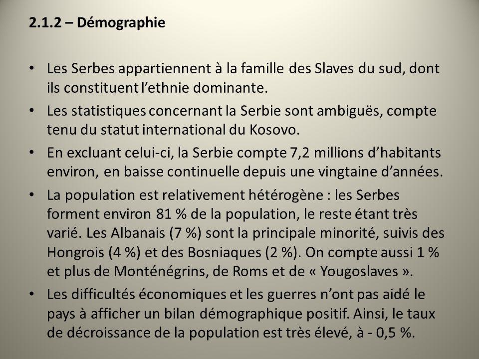 2.1.2 – Démographie Les Serbes appartiennent à la famille des Slaves du sud, dont ils constituent l'ethnie dominante.
