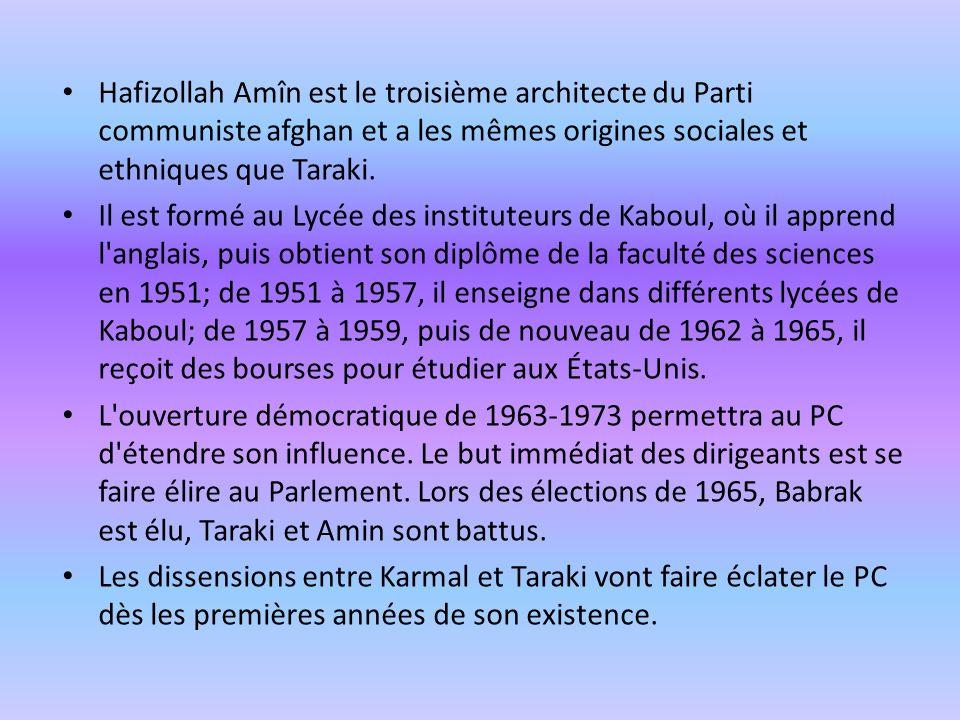 Hafizollah Amîn est le troisième architecte du Parti communiste afghan et a les mêmes origines sociales et ethniques que Taraki.