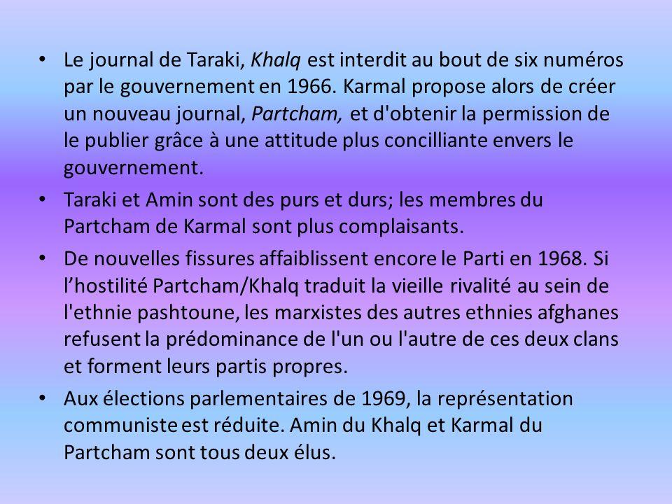 Le journal de Taraki, Khalq est interdit au bout de six numéros par le gouvernement en 1966. Karmal propose alors de créer un nouveau journal, Partcham, et d obtenir la permission de le publier grâce à une attitude plus concilliante envers le gouvernement.
