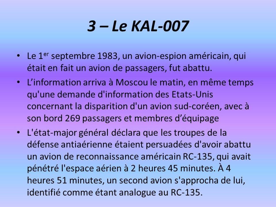 3 – Le KAL-007Le 1er septembre 1983, un avion-espion américain, qui était en fait un avion de passagers, fut abattu.
