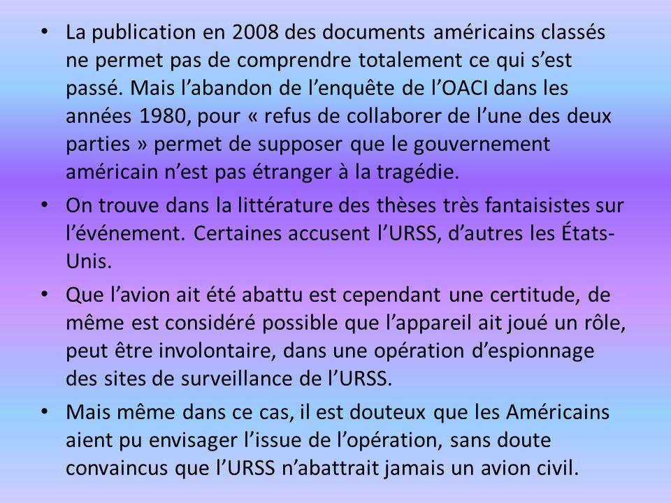 La publication en 2008 des documents américains classés ne permet pas de comprendre totalement ce qui s'est passé. Mais l'abandon de l'enquête de l'OACI dans les années 1980, pour « refus de collaborer de l'une des deux parties » permet de supposer que le gouvernement américain n'est pas étranger à la tragédie.