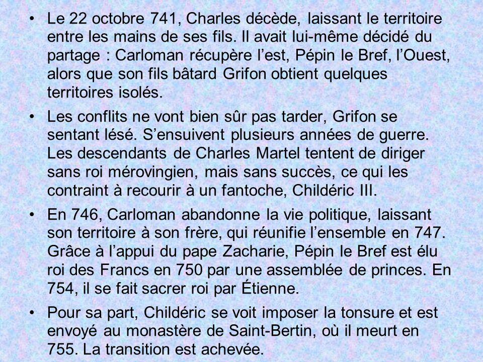 Le 22 octobre 741, Charles décède, laissant le territoire entre les mains de ses fils. Il avait lui-même décidé du partage : Carloman récupère l'est, Pépin le Bref, l'Ouest, alors que son fils bâtard Grifon obtient quelques territoires isolés.