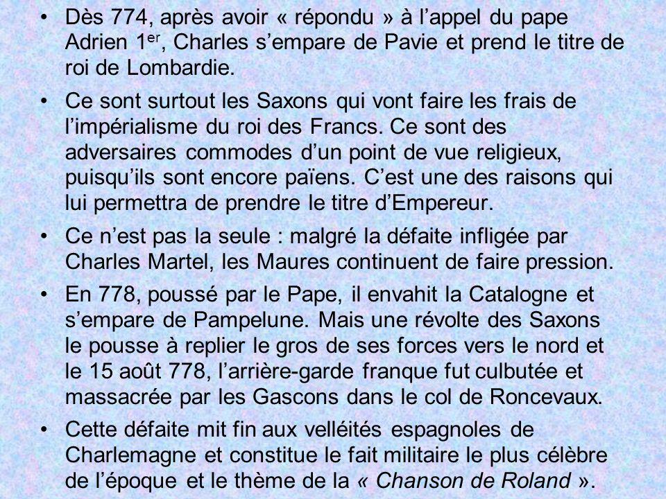 Dès 774, après avoir « répondu » à l'appel du pape Adrien 1er, Charles s'empare de Pavie et prend le titre de roi de Lombardie.