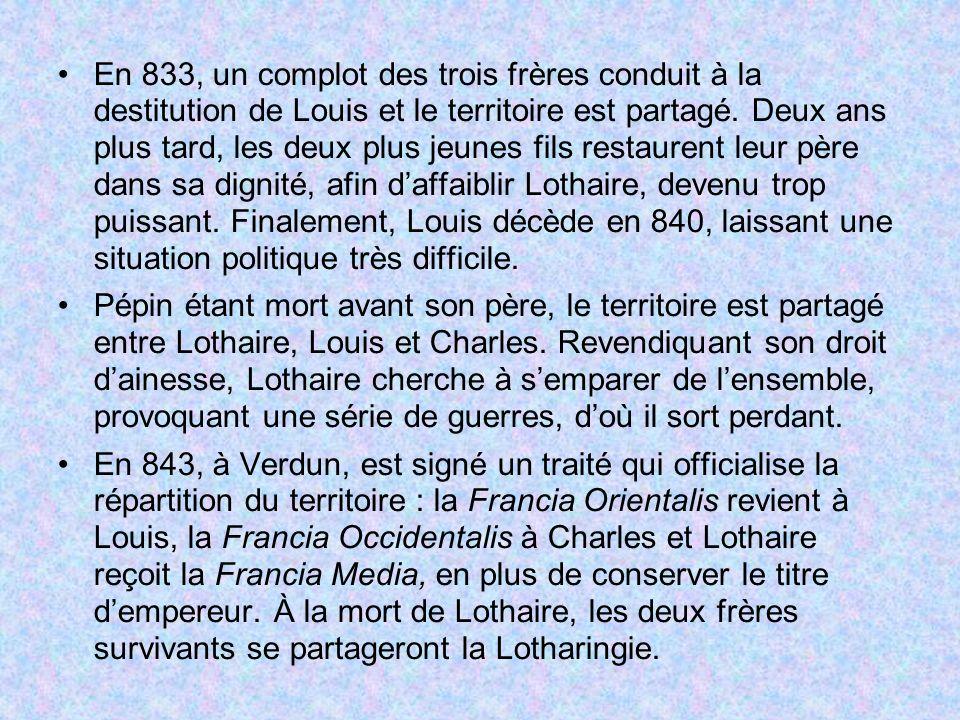 En 833, un complot des trois frères conduit à la destitution de Louis et le territoire est partagé. Deux ans plus tard, les deux plus jeunes fils restaurent leur père dans sa dignité, afin d'affaiblir Lothaire, devenu trop puissant. Finalement, Louis décède en 840, laissant une situation politique très difficile.