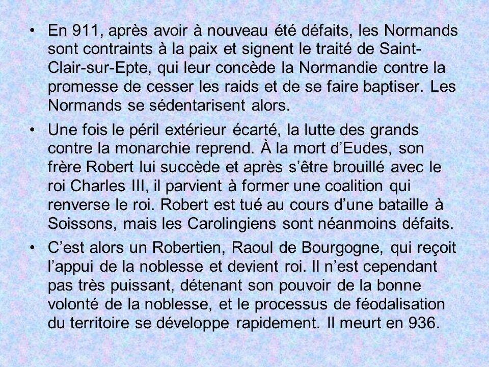 En 911, après avoir à nouveau été défaits, les Normands sont contraints à la paix et signent le traité de Saint- Clair-sur-Epte, qui leur concède la Normandie contre la promesse de cesser les raids et de se faire baptiser. Les Normands se sédentarisent alors.