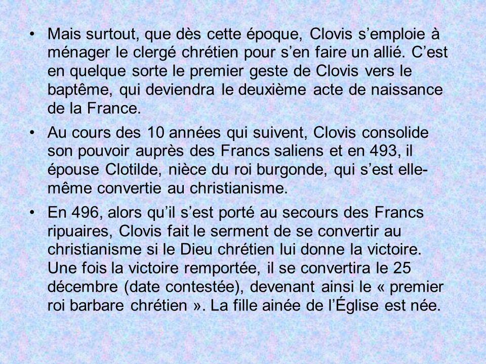Mais surtout, que dès cette époque, Clovis s'emploie à ménager le clergé chrétien pour s'en faire un allié. C'est en quelque sorte le premier geste de Clovis vers le baptême, qui deviendra le deuxième acte de naissance de la France.