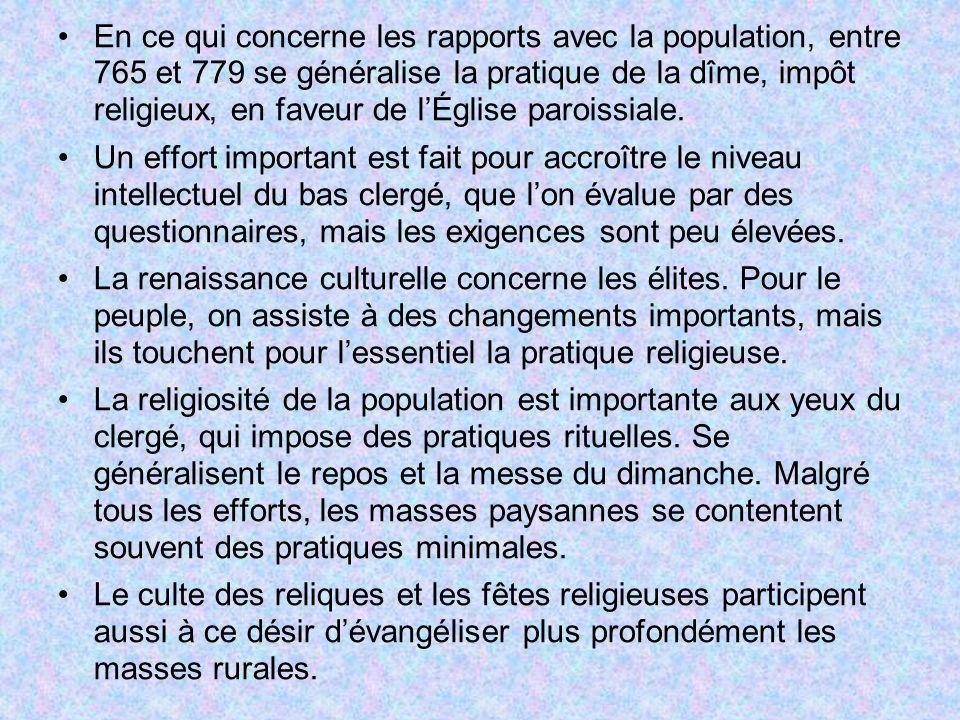 En ce qui concerne les rapports avec la population, entre 765 et 779 se généralise la pratique de la dîme, impôt religieux, en faveur de l'Église paroissiale.