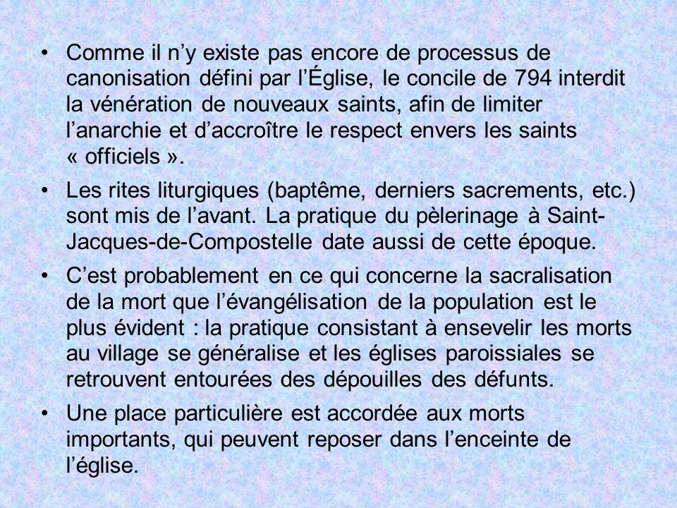 Comme il n'y existe pas encore de processus de canonisation défini par l'Église, le concile de 794 interdit la vénération de nouveaux saints, afin de limiter l'anarchie et d'accroître le respect envers les saints « officiels ».