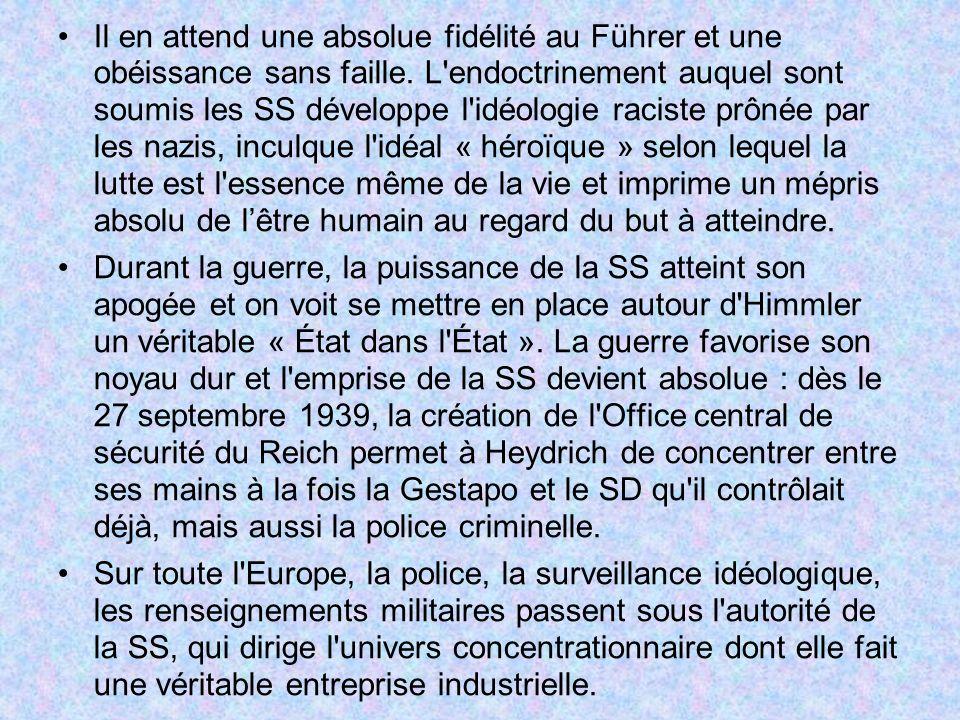 Il en attend une absolue fidélité au Führer et une obéissance sans faille. L endoctrinement auquel sont soumis les SS développe l idéologie raciste prônée par les nazis, inculque l idéal « héroïque » selon lequel la lutte est l essence même de la vie et imprime un mépris absolu de l'être humain au regard du but à atteindre.