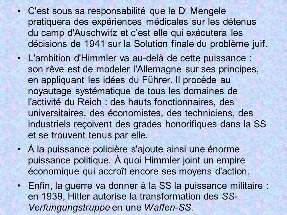C est sous sa responsabilité que le Dr Mengele pratiquera des expériences médicales sur les détenus du camp d Auschwitz et c'est elle qui exécutera les décisions de 1941 sur la Solution finale du problème juif.