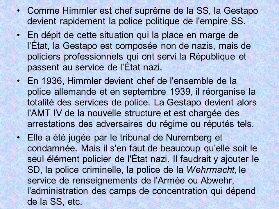 Comme Himmler est chef suprême de la SS, la Gestapo devient rapidement la police politique de l empire SS.