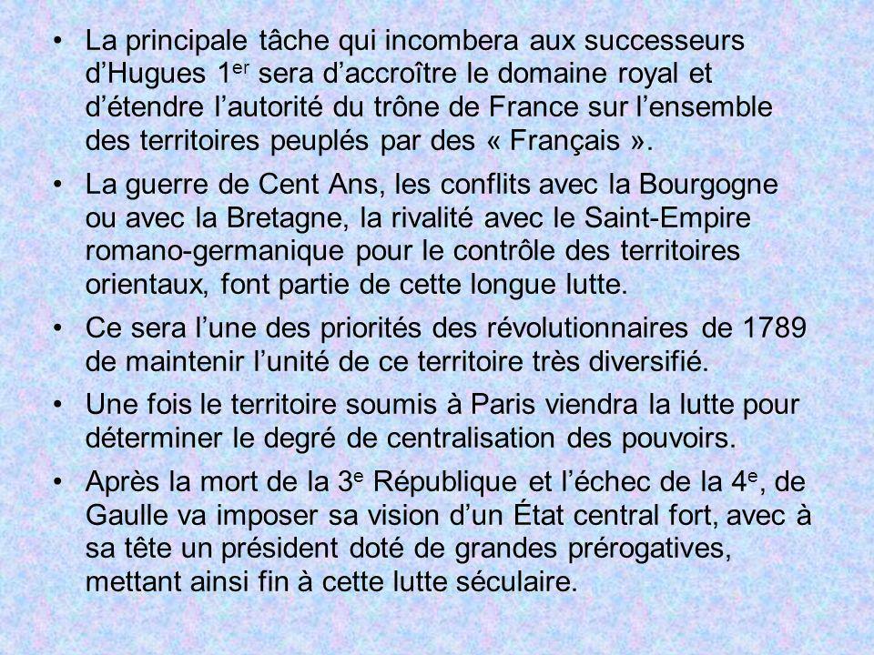 La principale tâche qui incombera aux successeurs d'Hugues 1er sera d'accroître le domaine royal et d'étendre l'autorité du trône de France sur l'ensemble des territoires peuplés par des « Français ».